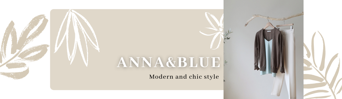 ANNA&BLUE : MODERN AND CHIC STYLE
